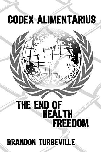Codex Alimentarius: The End Of Health Freedom