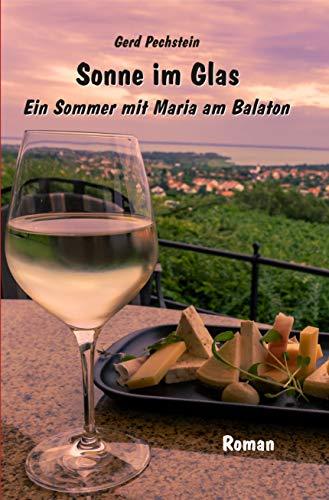 Sonne im Glas: Ein Sommer mit Maria am Balaton