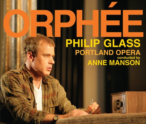 Glass: Orphée (Complete Opera Recording)