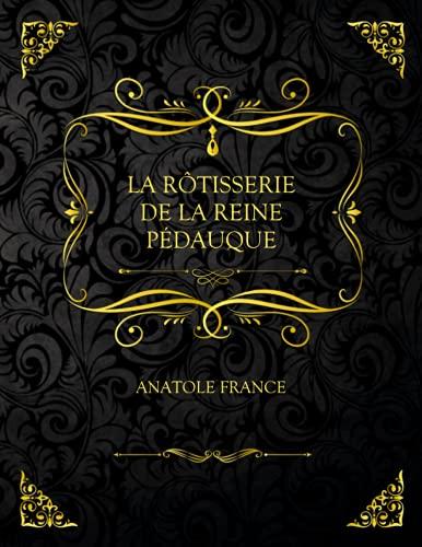 La Rôtisserie De La Reine Pédauque: Edition Collector - Anatole France