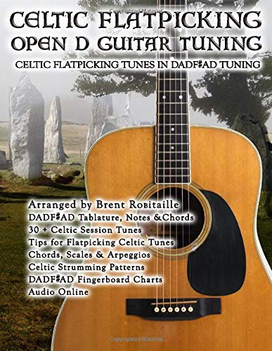 Celtic Flatpicking Open D Guitar Tuning: Celtic Flatpicking Tunes in DADF#AD Tuning (Celtic Collection)