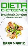 dieta chetogenica: guida esclusiva per perdere peso e bruciare grassi in salute. le migliori ricette per tutti i gusti
