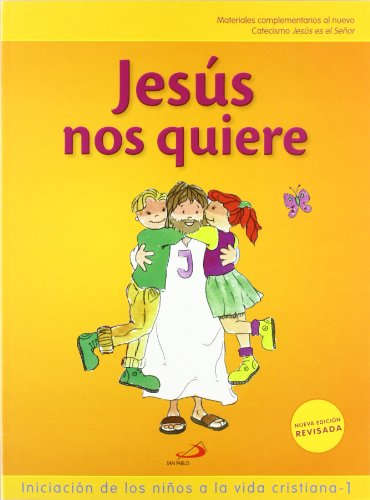 Jesús nos quiere (libro del niño) Iniciación de los niños a la vida cristiana 1: Materiales complementarios al nuevo Catecismo Jesús es el Señor (Nuevo Proyecto Galilea 2000)