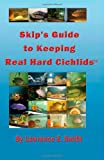Skip's Guide to Keeping Real Hard Cichlids