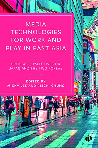 Compare Textbook Prices for Media Technologies for Work and Play in East Asia: Critical Perspectives on Japan and the Two Koreas First Edition ISBN 9781529213362 by Lee, Micky,Chung, Peichi,Bender, Shawn,Rockwell, Geoffrey Martin,Amano, Keiji,Yoon Bae, Keung,Shim, Elizabeth,Zhang, Weiqi,Sneep, Deirdre,Gascón Marcén, Ana,Galbraith, Patrick W,Jang, Kyooeun