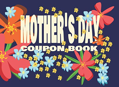 Mother's Day Coupon Book: A perfect gift for Mother's Day, vouchers for mom to redeem, pre-written ideas on how you can spoil and pamper your lovely ... has an inexpensive or free treat for mummy.