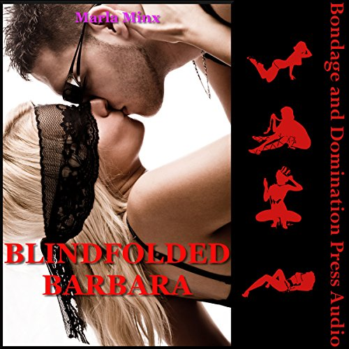 Blindfolded Barbara - The Submissive's Rough First Anal Sex     A Tale of Stranger Sex with Bondage, Torment, and Very Rough Sex              By:                                                                                                                                 Marla Minx                               Narrated by:                                                                                                                                 Cameron O'Malley                      Length: 26 mins     Not rated yet     Overall 0.0