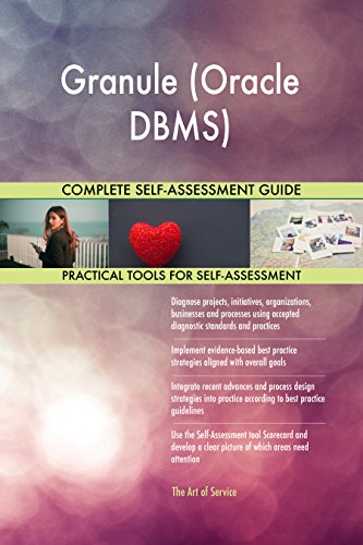Granule (Oracle DBMS) All-Inclusive Self-Assessment - More than 670 Success Criteria, Instant Visual Insights, Comprehensive Spreadsheet Dashboard, Auto-Prioritized for Quick Results