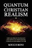 Quantum Christian Realism: How Quantum Mechanics Underwrites and Realizes Classical Christian Theism