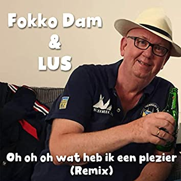 Oh Oh Oh Wat Heb Ik Een Plezier (feat. Lus) [Remix]