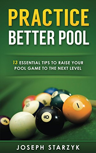 Practice Better Pool: 13 Essential Tips to Raise Your Pool Game to the Next Level (English Edition)