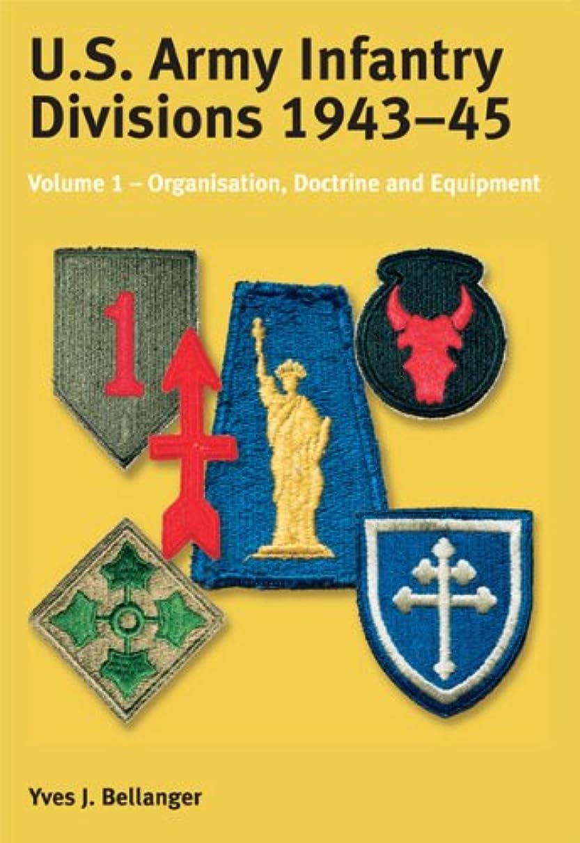 ステートメント腫瘍時間US Army Infantry Divisions 1943-45 Volume 1: Volume 1 - Organisation, Doctrine, Equipment (English Edition)