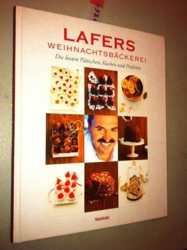 Lafers Weihnachtsbäckerei Die besten Plätzchen, Kuchen und Pralinen