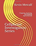 Cellphone Investigation Series: Preparing, Analyzing, and Mapping Sprint Records (Cell Phone Investigation Series: Carrier Records)