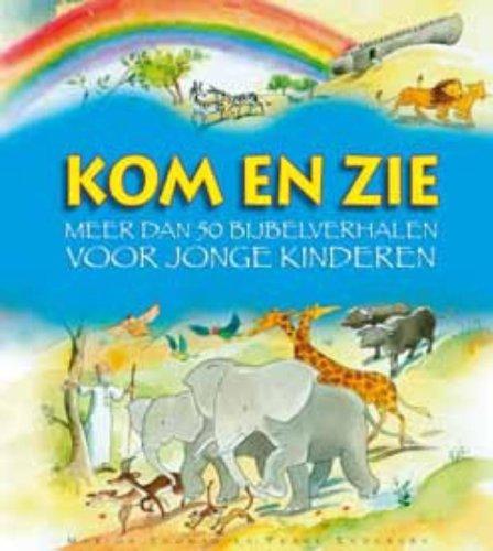 Kom en zie: meer dan 50 bijbelverhalen voor jonge kinderen