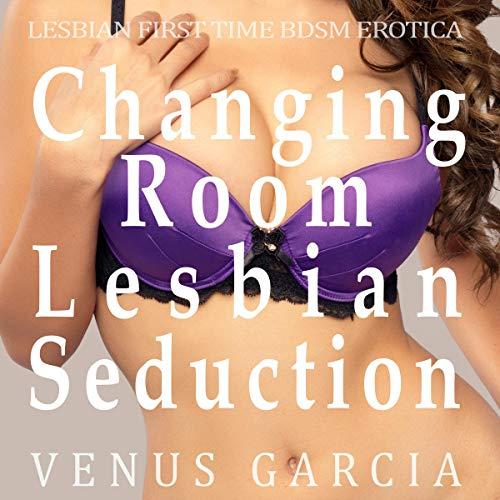 Changing Room Lesbian Seduction: Lesbian First Time BDSM Erotica Titelbild