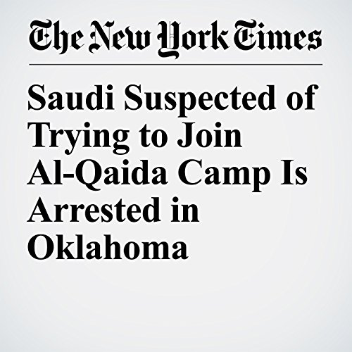 Saudi Suspected of Trying to Join Al-Qaida Camp Is Arrested in Oklahoma copertina