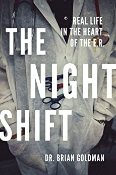 The Night Shift: Real Life in the Heart of the E.R. by [Brian Goldman]