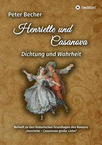 Henriette und Casanova: Dichtung und Wahrheit. Beiheft zu den historischen Grundlagen des Romans