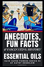 Anecdotes, Fun Facts & Fascinating History: Essential Oils Have Super Powers Series #2
