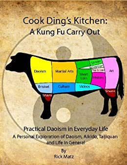 Cook Ding's Kitchen: A Kung Fu Carry Out Practical Daoism in Everyday life A Personal Exploration of Daoism, Aikido, Taijiquan and Life in General by [Rick Matz]