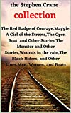 the Stephen Crane collection:The Red Badge of Courage;Maggie: A Girl of the Streets,The Open Boat and Other Stories,The Monster and Other Stories,Wounds ... Riders, and Other Lines, (English Edition)