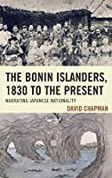 The Bonin Islanders, 1830 to the Present: Narrating Japanese Nationality (Asia World)