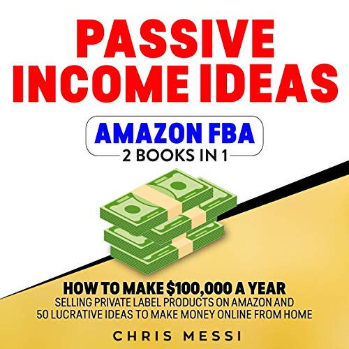Passive Income Ideas - Amazon FBA: 2 Books in 1 - How to Make $100,000 a Year Selling Private Label Products on Amazon and 50 Lucrative Ideas to Make Money Online from Home  By  cover art