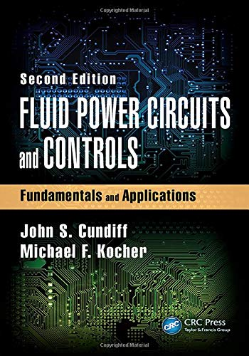 Fluid Power Circuits and Controls: Fundamentals and Applications, Second Edition (Mechanical and Aerospace Engineering)