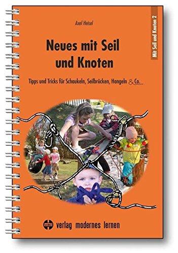Neues mit Seil und Knoten: Tipps und Tricks für Schaukeln, Seilbrücken, Hangeln & Co.