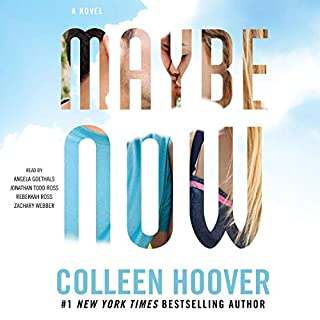 Maybe Now     A Novel              By:                                                                                                                                 Colleen Hoover                               Narrated by:                                                                                                                                 Angela Goethals,                                                                                        Jonathan Todd Ross,                                                                                        Rebekkah Ross,                   and others                 Length: 9 hrs and 11 mins     9 ratings     Overall 3.8