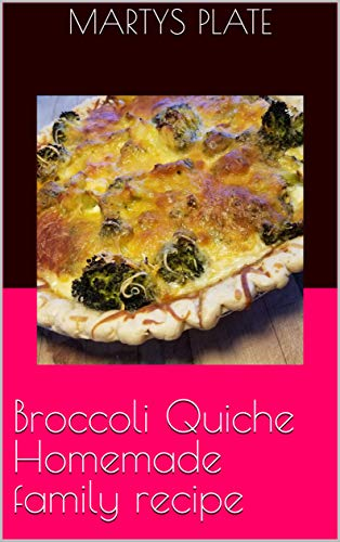 Broccoli Quiche Homemade family recipe (English Edition)