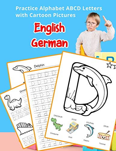English German Practice Alphabet ABCD letters with Cartoon Pictures: Praxis Englisch Deutsch Alphabet Buchstaben mit Cartoon Pictures (English ... Vocabulary Flashcards Worksheets, Band 2)