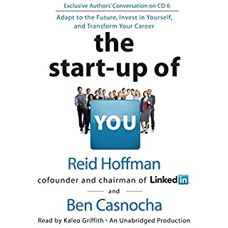 The Start-Up of You     Adapt to the Future, Invest in Yourself, and Transform Your Career              Written by:                                                                                                                                 Reid Hoffman,                                                                                        Ben Casnocha                               Narrated by:                                                                                                                                 Kaleo Griffith                      Length: 6 hrs and 41 mins     7 ratings     Overall 5.0