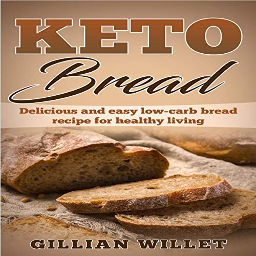 Keto Bread: Delicious and Easy Low-Carb Bread Recipe for Healthy Living  By  cover art