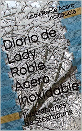 Diario de Lady Roble Acero Inoxidable: Ilustraciones de Steampunk (Diario de Steampunk nº 59)