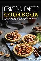 Gestational Diabetes Cookbook: 40+ Pies, Tarts and Ice-Cream Recipes designed for Gestational Diabetes diet