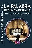 LA PALABRA DESENCADENADA. Creer en tiempos de pandemia: Crecer en tiempos de pandemia (El Pozo de...