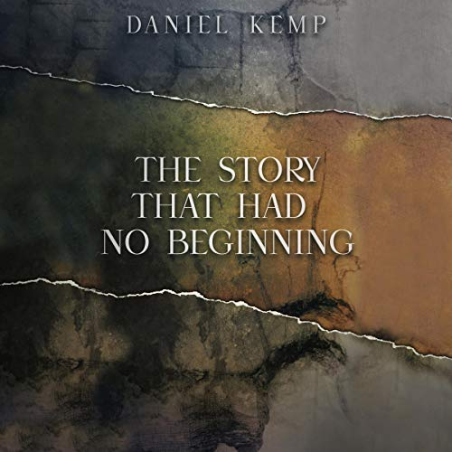 The Story That Had No Beginning Audiobook By Daniel Kemp cover art