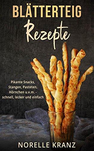 Blätterteig Rezepte: Pikante Snacks, Stangen, Pasteten, Hörnchen uvm. – schnell, lecker und einfach