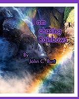 I am chasing Rainbows.