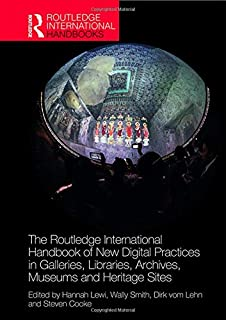 The Routledge International Handbook of New Digital Practices in Galleries, Libraries, Archives, Museums and Heritage Site...