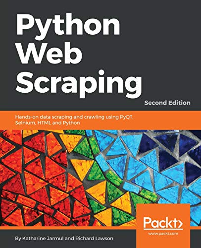 Python Web Scraping - Second Edition: Hands-on data scraping and crawling using PyQT, Selnium, HTML and Python (English Edition)