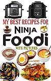 My Best Recipes for Ninja Foodi with Pictures: The Ultimate Ninja Foodi Guide and Cookbook for Beginners, TenderCrisp Pressure Multi Cooker Ninja Foodi ... Foodi Compact Cookbooks) (English Edition)