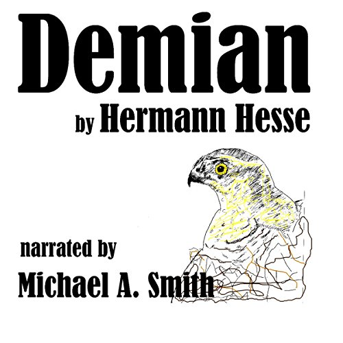 Demian                   By:                                                                                                                                 Hermann Hesse                               Narrated by:                                                                                                                                 Michael A. Smith                      Length: 5 hrs and 32 mins     25 ratings     Overall 4.6