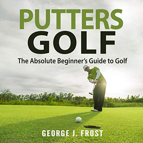 Couverture de Putters Golf: The Absolute Beginner's Guide to Golf