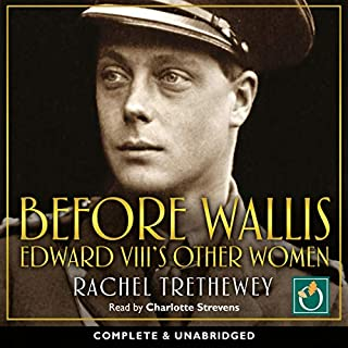 Before Wallis     Edward VIII's Other Women              By:                                                                                                                                 Rachel Trethewey                               Narrated by:                                                                                                                                 Charlotte Strevens                      Length: 10 hrs and 5 mins     Not rated yet     Overall 0.0
