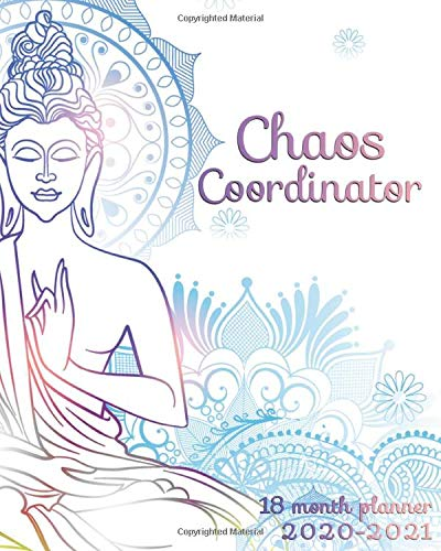 Chaos Coordinator 18 Month Planner 2020-2021: Spiritual Buddha Weekly Organizer with Monthly Spread Views - Daily Agenda with To-Do's, Notes, ... & Vision Boards (January 2020 - July 2021)