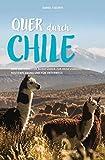 QUER DURCH CHILE: Dein individueller Reiseführer zur Reisevorbereitung, Routenplanung und für unterwegs