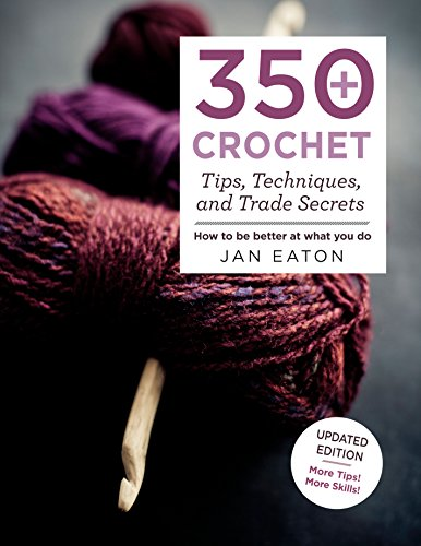 350+ Crochet Tips, Techniques, and Trade Secrets: Updated Edition--More Tips! More Tricks! (Knit & Crochet)
